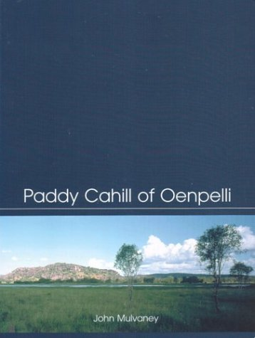 9780855754563: Paddy Cahill of Oenpelli