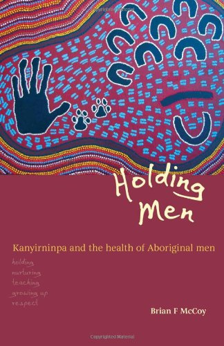 9780855756581: Holding Men: Kanyirninpa and the Health of Aboriginal Men