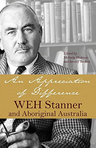 An Appreciation of Difference: WEH Stanner, Aboriginal Australia and Anthropology: Melinda Hinkson