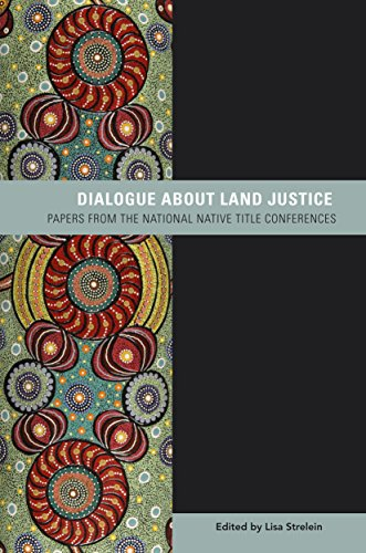 Dialogue About Land Justice: Papers from the National Native Title Conferences