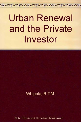 Urban renewal and the private investor (085582011X) by Whipple, R. T. M