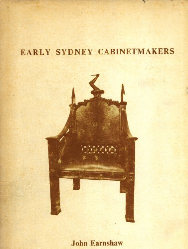 Early Sydney cabinet-makers 1804-1870; a directory with an introductory survey.: Earnshaw, John
