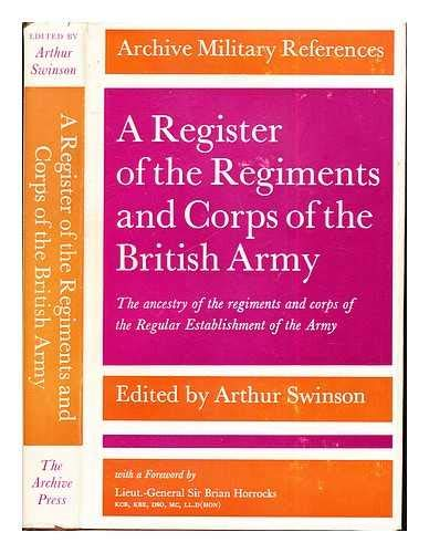 Register of the Corps and Regiments of the British Army : The Ancestry of the Regiments and Corps ...