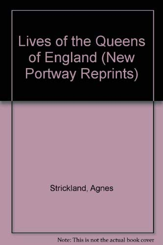 The Lives of the Queens of England from the Norman Conquest Volume V ( Volume 5 ): Strickland, ...