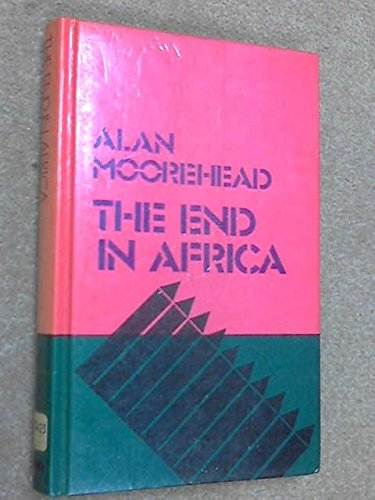 End in Africa (New Portway Reprints) (9780855948870) by Alan Moorehead