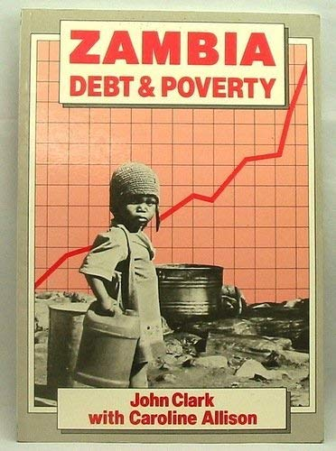 Zambia: Debt and Poverty: Clark, John and