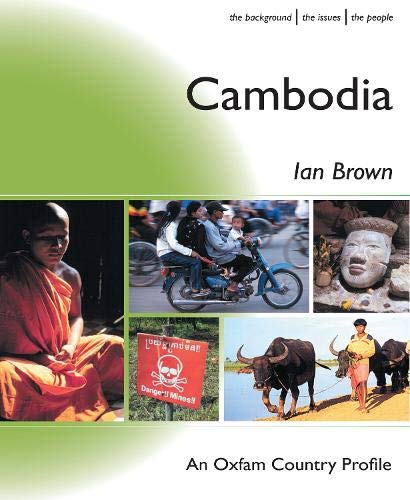 Cambodia: The Background, the Issues, the People (Oxfam Country Profiles Series) - Ian Brown