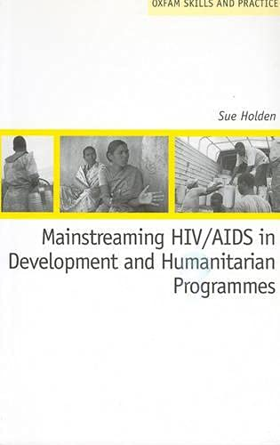 Mainstreaming HIV/AIDS in Development and Humanitarian Programmes: Holden, Sue
