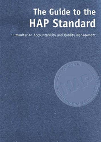 A Guide to the HAP Standard: Humanitarian Accountability and Quality Management: Humanitarian ...
