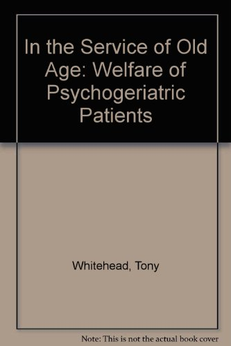 In the Service of Old Age: The Welfare of Psychogeriatric Patients; Second Edition: Whitehead, Tony