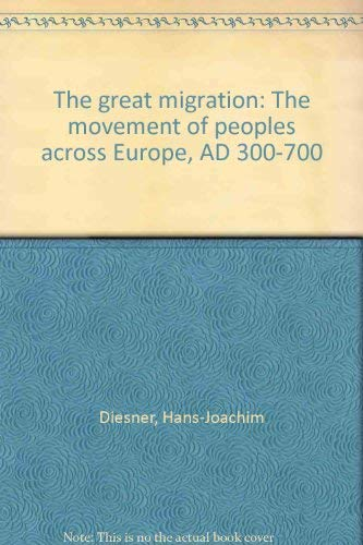 The great migration: The movement of peoples across Europe, AD 300-700: Diesner, Hans-Joachim