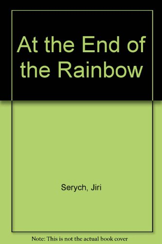 At the End of the Rainbow: Serych, Jiri