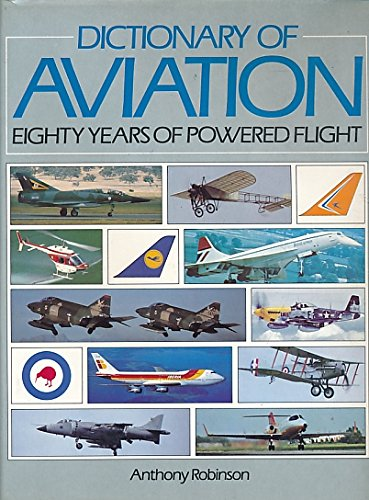 DICTIONARY OF AVIATION : EIGHTY YEARS OF POWERED FLIGHT: ROBINSON , ANTHONY: