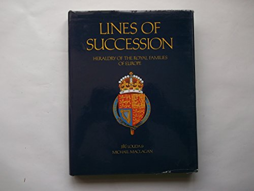 9780856136726: Lines of Succession: Heraldry of the Royal Families of Europe