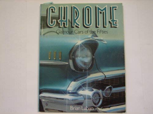 Chrome: Glamour Cars of the Fifties (0856136905) by Brian Laban