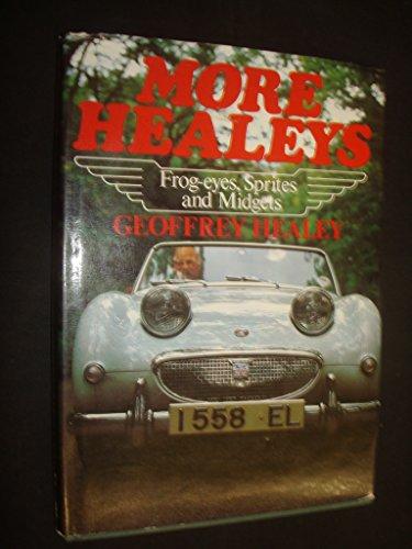 More Healeys: Frog Eyes, Sprites and Midgets: Healey, Geoffrey