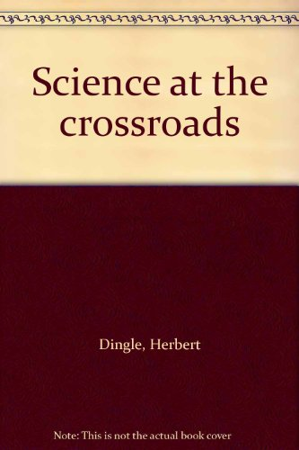 Science at the Crossroads: Dingle, Herbert