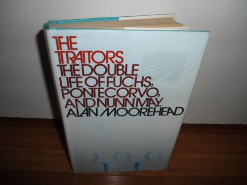 The Traitors - the Double Life of Fuchs Pontecorvo and Nunnmay (0856179582) by Moorehead, Alan