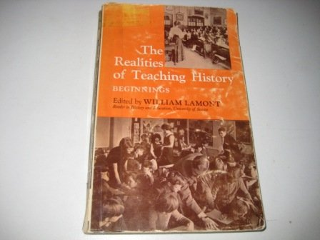 The Realities of teaching history: Beginnings (0856210099) by William Lamont