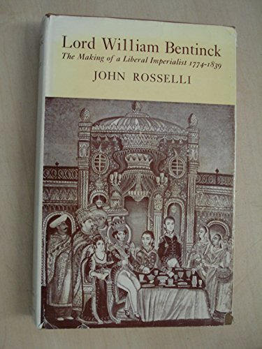 9780856210310: Lord William Bentinck: The Making of a Liberal Imperialist, 1774-1839