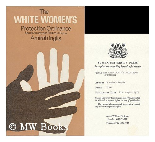 White Women's Protection Ordinance: Sexual Anxiety and Politics in Papua: Inglis, Amirah
