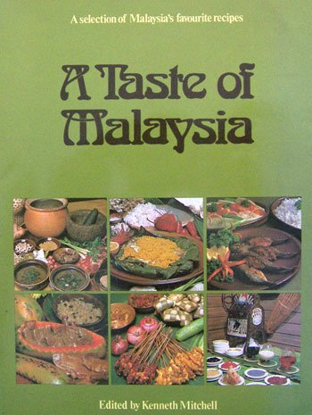A Taste Of Malaysia A Selection Of Malaysia's Favourite Recipes: Mitchell, Kenneth, editor