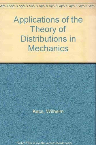 Applications of the Theory of Distributions in: Kecs, W., Teodorescu,