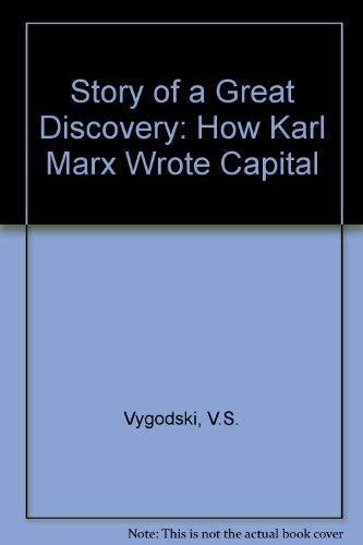 The Story of a Great Discovery: How Karl Marx Wrote Capital: Vitali Solomonovich Vygodski