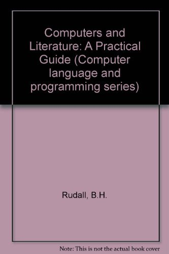 Computers and Literature: A Practical Guide: Rudall, B. H.