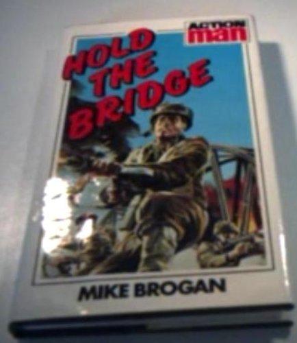 9780856280603: Hold the Bridge (Action man / Mike Brogan)