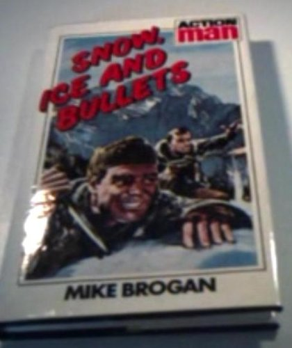 9780856280634: Snow, Ice and Bullets (Action man / Mike Brogan)