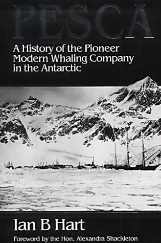 9780856282997: PESCA: The History of Compania Argentina De Pesca Sociedad Anonima of Buenos Aires - An Account of Modern Whaling and Sealing on the Antarctic Island of South Georgia
