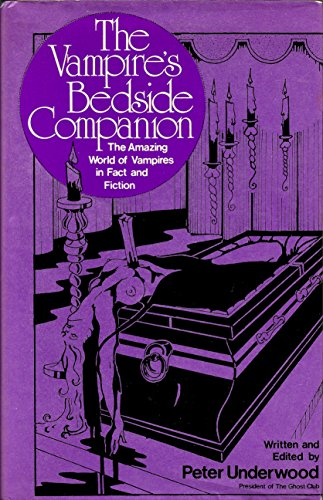 The Vampire's Bedside Companion: The Amazing World of Vampires in Fact and Fiction: Underwood,...
