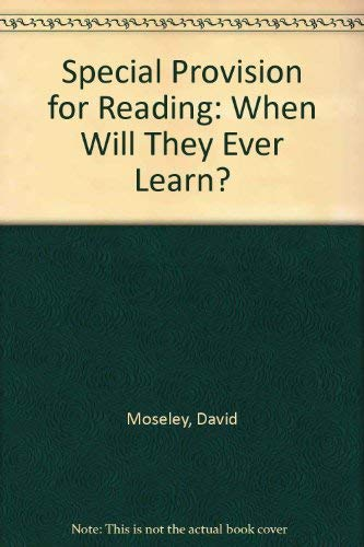 Special Provision for Reading: When Will They Ever Learn: Moseley, David