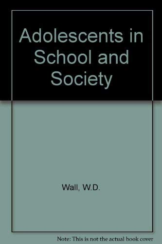 Adolescents in School and Society: Wall, W. D.