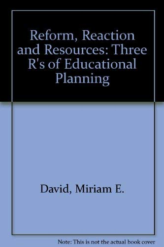 Reform, Reaction and Resources: The 3Rs of Educational Planning: David, Miriam E.