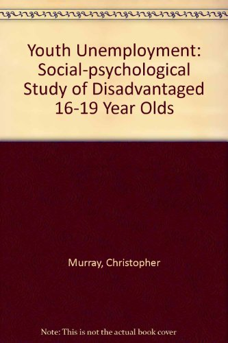Youth Unemployment: Social-psychological Study of Disadvantaged 16-19 Year Olds (0856331724) by Christopher Murray