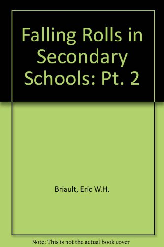 Falling Rolls in Secondary Schools Part 2: Briault, Eric; Smith, Frances