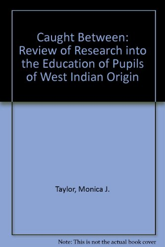 Caught Between: A Review of Research into the Education of Pupils of West Indian Origin: Taylor, ...