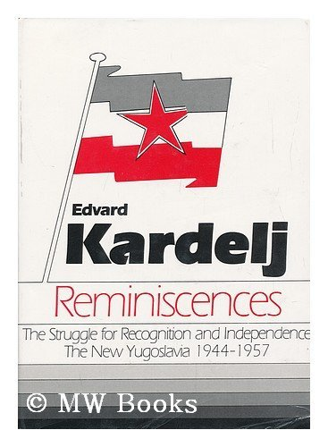 Reminiscences of Edvard Kardelj Struggle for Recognition and Independence - New Yugoslavia, 1944-57...