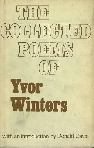 THE COLLECTED POEMS OF YVOR WINTERS. With an Introduction by Donald Davie: Winters, Yvor