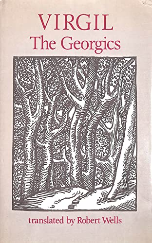 Georgics: Virgil. Translated with an Introduction by Robert Wells