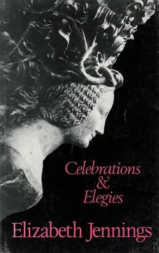 Celebrations and Elegies: Jennings, Elizabeth