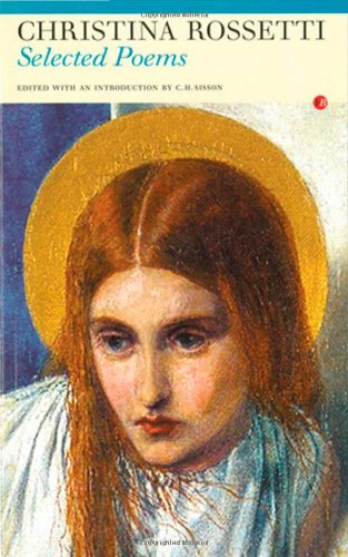 Christina Rossetti - Selected Poems: Christina Georgina Rossetti