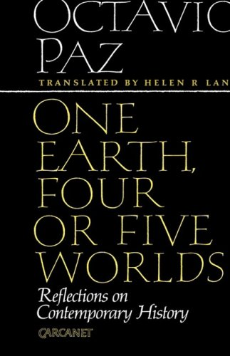 One Earth, Four or Five Worlds: Reflections on Contemporary History: Paz, Octavio