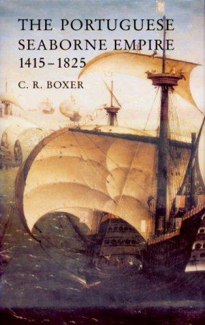 Portuguese Seaborne Empire, 1415-1825 (Aspects of Portugal): Boxer, C. R.