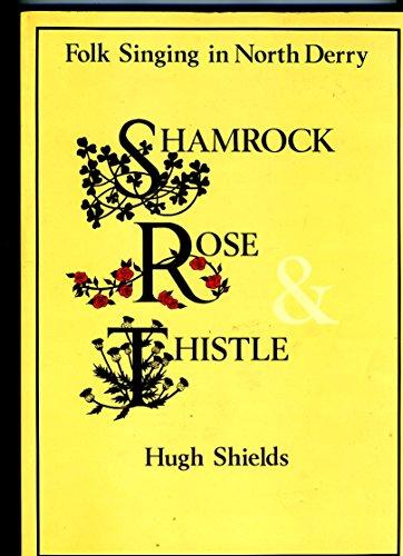 Shamrock, Rose and Thistle: Folk Sining in North Derry: Shields, Hugh
