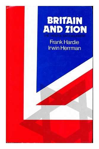 Britain and Zion: The Fateful Entanglement: Hardie, Frank; Herrman, Irwin