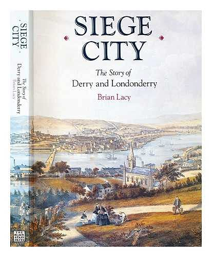 Siege City: The Story of Derry and Londonderry: Lacey, Brian;Lacy, Brian