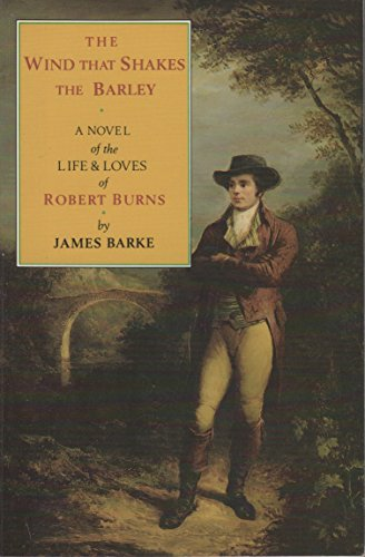 9780856404887: The Wind That Shakes the Barley: A Novel of the Life and Loves of Robert Burns